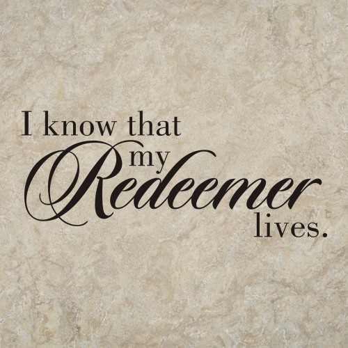 I Know That My Redeemer Lives Job 19 25 Scripture