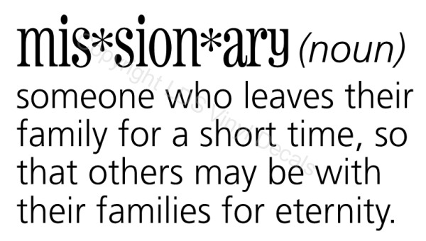 Missionary someone who leaves their family for a short time    - LDS